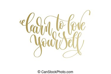 learn to love yourself - golden hand lettering inscription...