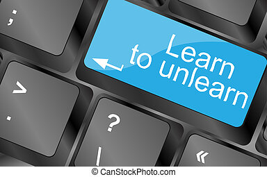 learn to unlearn. Computer keyboard keys with quote button. Inspirational motivational quote. Simple trendy design