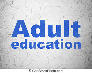 Learning concept: Adult Education on wall background