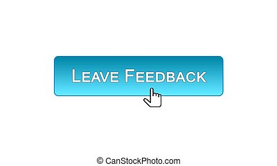 Leave feedback web interface button clicked with mouse cursor, blue color