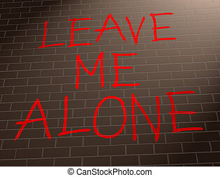 Leave me alone concept. - Illustration depicting grafitti on...