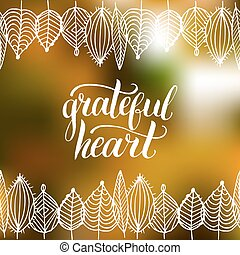 Leaves vector illustration with Grateful Heart lettering on blurred background. Thanksgiving invitation, greeting card.