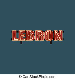 Lebron retro street signboard, vintage banner with lights vector Illustration