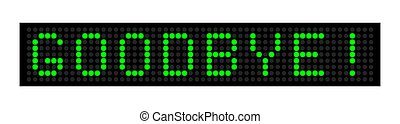 Led display with green inscription GOODBYE!