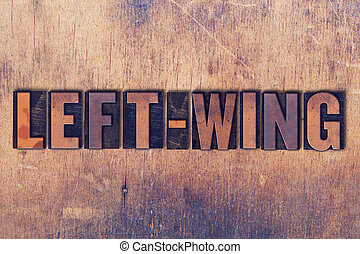 Left-Wing Theme Letterpress Word on Wood Background - The...