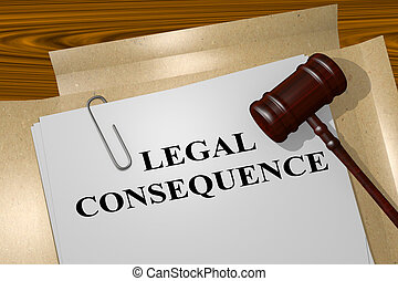 Legal Consequence concept