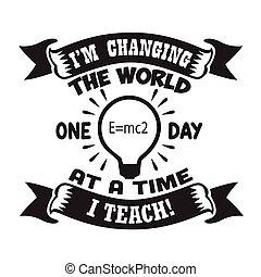 lehrer, unterrichten, tag, spruch, notieren, welt, guten, ändern, eins, cricut., zeit