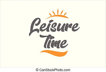 leisure time black hand writing word text typography design...