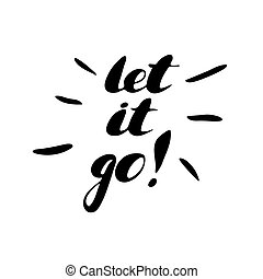 Let it go - hand painted brush pen ink calligraphy. Inspirational motivational quote isolated.