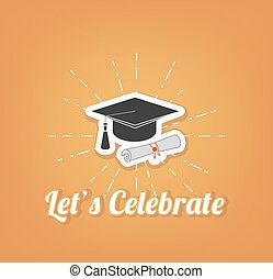 let s celebrate. Graduate hat, cap. Graduation vector illustration. Isolated