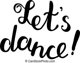 Let s dance. Brush lettering.