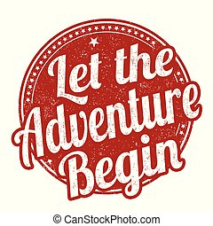 Let the adventure begin grunge rubber stamp on white...