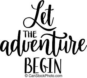 Let the adventure begin vector lettering. Motivational inspirational travel quote. T-shirt, wall poster, mug print, home decor, blog design