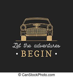 Let the adventures begin motivational quote. Vintage retro automobile logo. Hand drawn car illustration for garage etc.