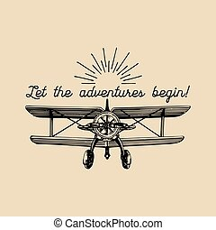 Let the adventures begin motivational quote. Vintage retro airplane logo. Hand sketched aviation illustration.