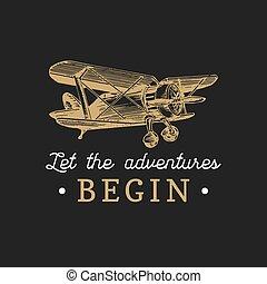 Let the adventures begin motivational quote. Vintage retro airplane logo. Vector hand sketched aviation illustration.