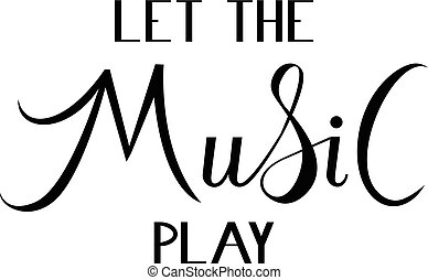 Let the music play Inscription brush isolated on white...