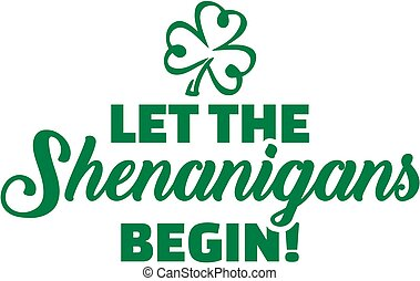 Let the shenanigans begin - St. Patrick's day slogan