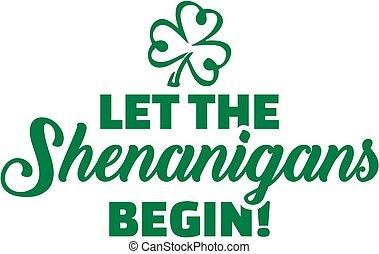 Let the shenanigans begin - St. Patrick's day slogan