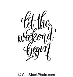 let the weekend begin black and white handwritten lettering