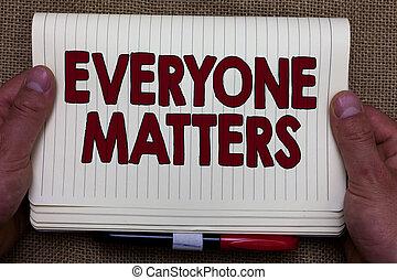 letra, texto, escrita, everyone, matters., conceito, significado, tudo, a, pessoas, ter, direita, receber, dignidade, e, respeito, homem, mãos, segurando, caderno, abertos, página, juta, fundo, expressar, ideas.