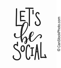 Lets be social network quote lettering. Calligraphy inspiration graphic design typography element. Hand written postcard. Cute simple vector sign.