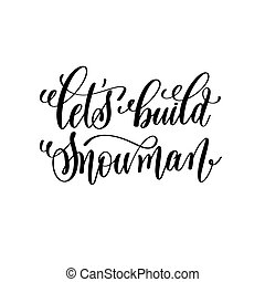 let's build snowman hand lettering inscription to winter...