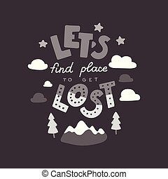 Let's find a place to get lost. Hand drawn lettering quote