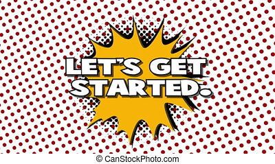 Let's get started - word in speech balloon in comic style -...