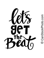 Let's get the beat. Motivational quote.