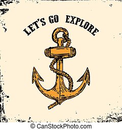 Lets go explore. Vintage hand drawn anchor on grunge background.