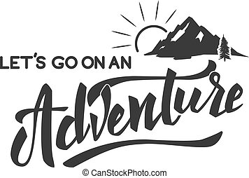 Lets go on an adventure hand drawn lettering motivation phrase. Mountain icon. Vector illustration.