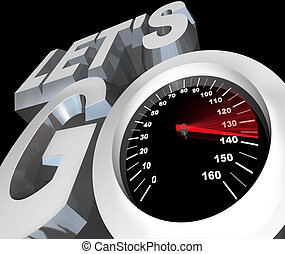 The words Let's Go with a speedometer in them, symbolizing the speed and energy of getting an early start or beginning of a job, task or event