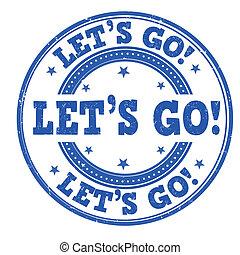 Let's go stamp - Let's go grunge rubber stamp on white,...