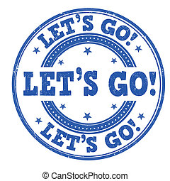 Let's go stamp - Let's go grunge rubber stamp on white,...