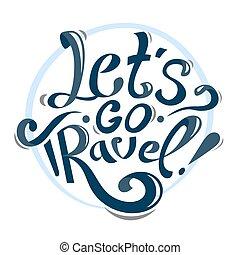 Lets go travel - Hand drawn lettering vintage illustration....
