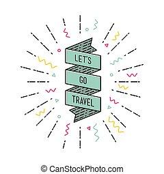 Lets go travel. Inspirational vector illustration, motivational quotes flat