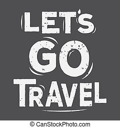 Lets go travel - typographic quote poster.