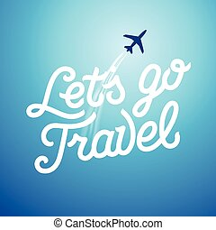 Lets go travel. Vacations, tourism
