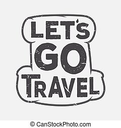 Lets go travel - vector creative quote. Typography concept