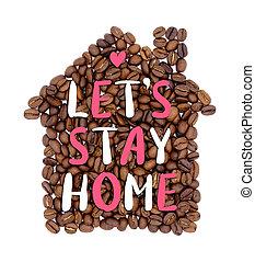 'let's, inskrift, kaffe, vistelse, hus, form, home', bönor