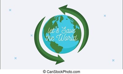 lets save the world animation with earth planet and recycle ...