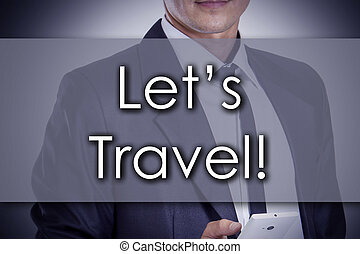 Let's travel! - Young businessman with text - business concept