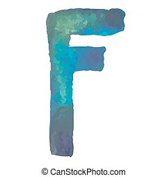 Letter F Colorful watercolor aquarelle font type handwritten hand draw doodle abc alphabet letters Vector illustration.