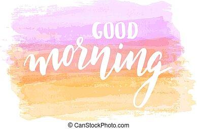 lettering, aquarela, manhã, bom, fundo