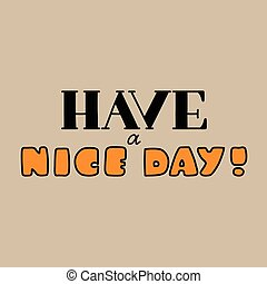 """Lettering composition """"Have a nice day!"""" on beige background"""
