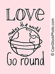 "Lettering composition ""Love makes the world go round"" on pink background"
