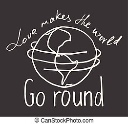 "Lettering composition ""Love makes the world go round"" on grey background"