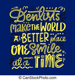 Lettering Dental Design - Dentist make the world a better...