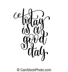 lettering, goed, noteren, dag, zwarte inkt, witte , positief, vandaag